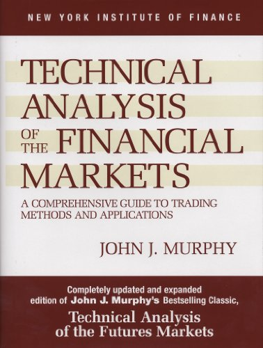 ​Technical Analysis of the Financial Markets: A Comprehensive Guide to Trading Methods and Applications (New York Institute of Finance)