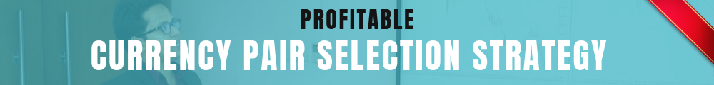 Profitable Currency Pair Selection Strategy